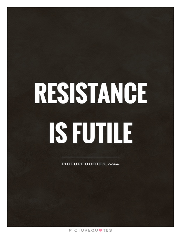 Resistance is futile Picture Quote #1