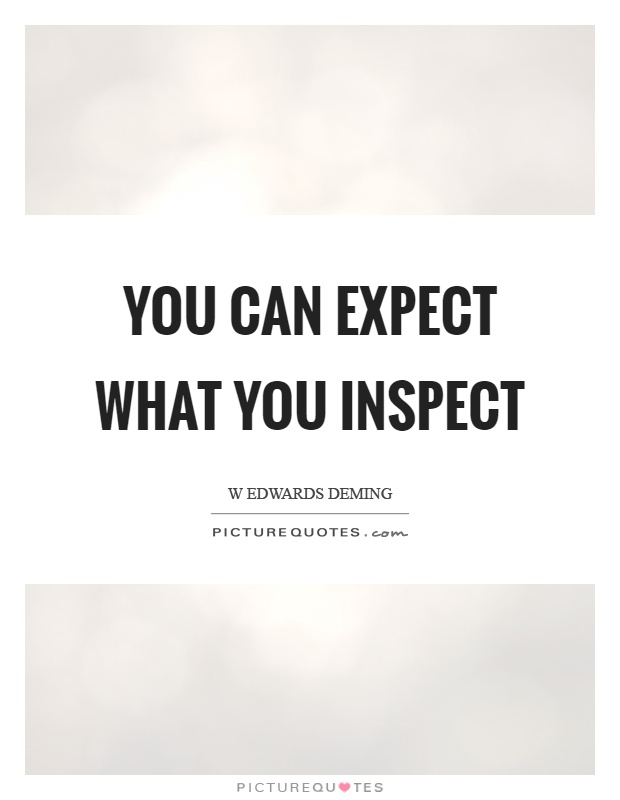 You can expect what you inspect Picture Quote #1