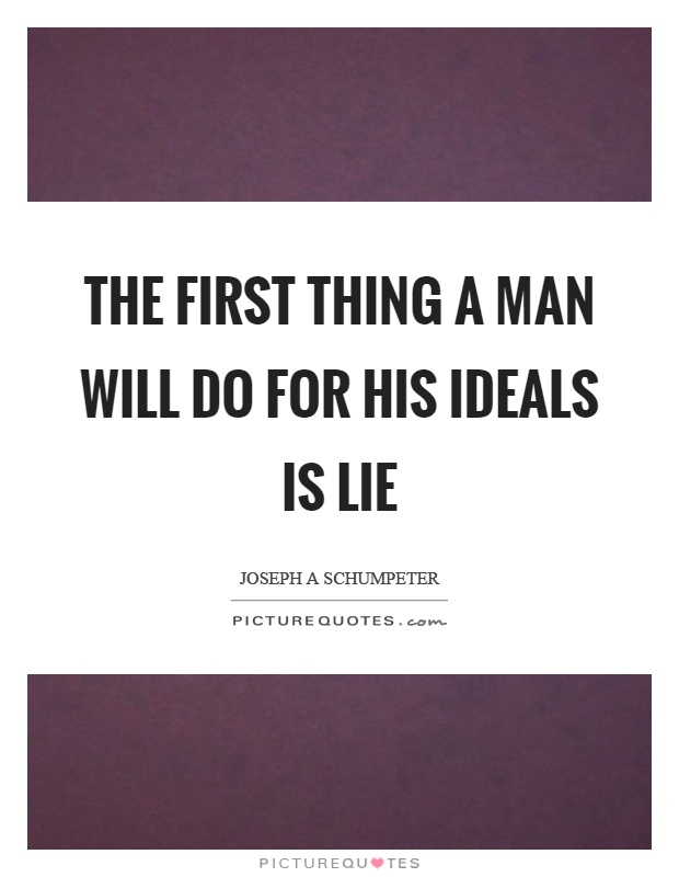 The first thing a man will do for his ideals is lie Picture Quote #1