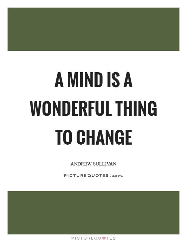 A mind is a wonderful thing to change Picture Quote #1