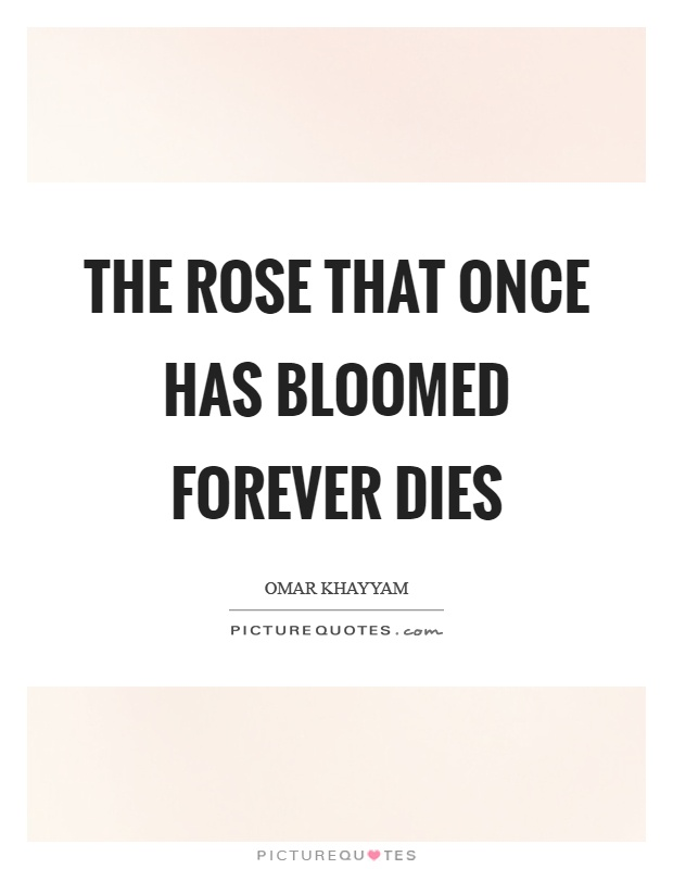 The rose that once has bloomed forever dies Picture Quote #1