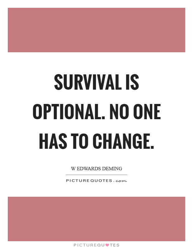 Survival is optional. No one has to change Picture Quote #1