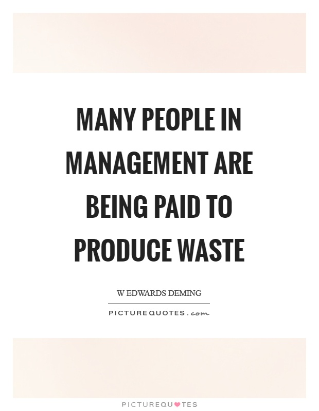Many people in management are being paid to produce waste Picture Quote #1