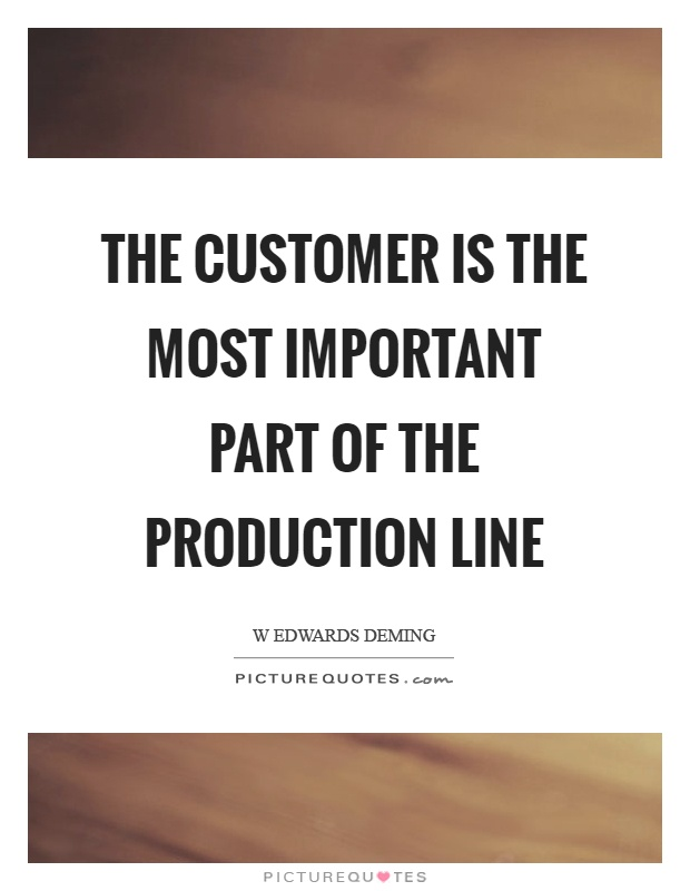 The customer is the most important part of the production line Picture Quote #1