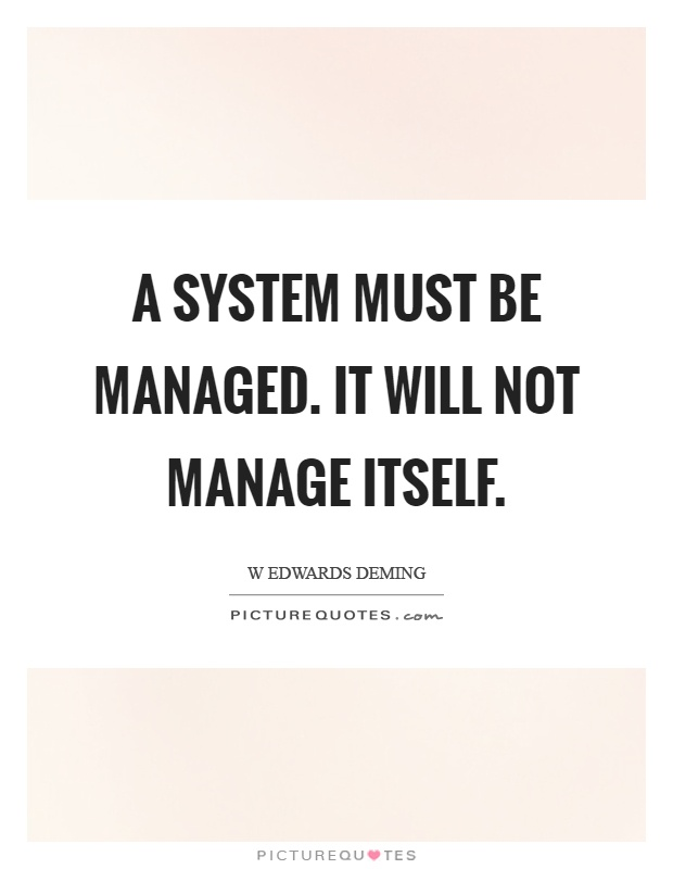A system must be managed. It will not manage itself Picture Quote #1