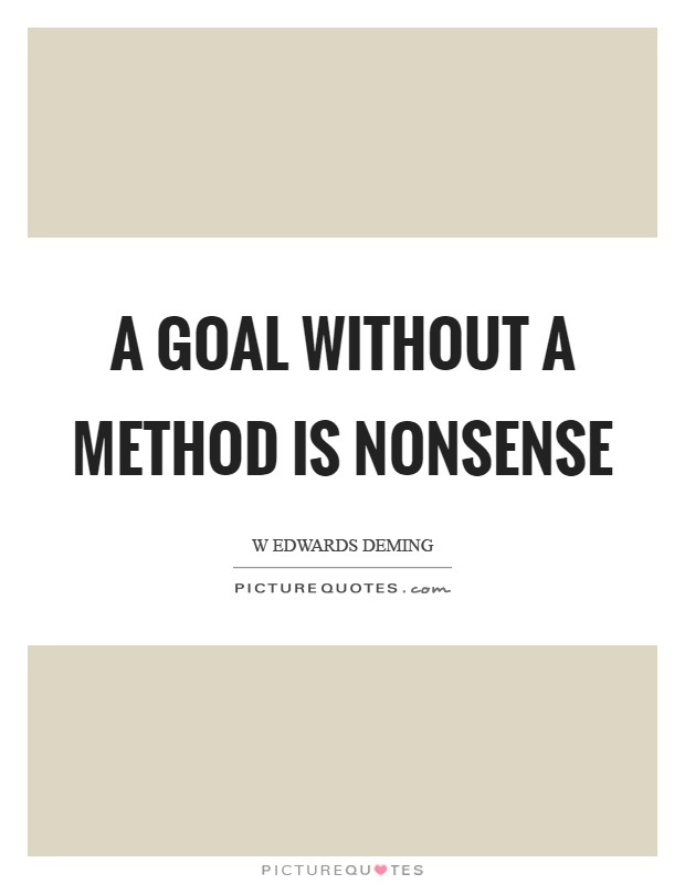 A goal without a method is nonsense Picture Quote #1