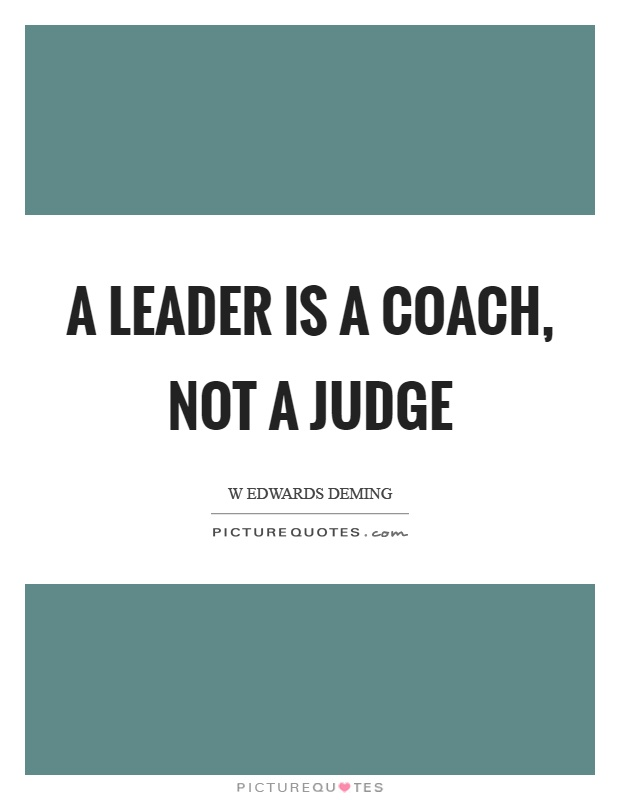 A leader is a coach, not a judge Picture Quote #1