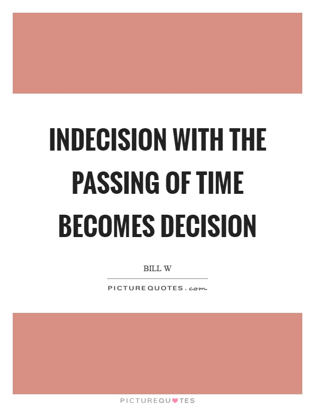 Indecision with the passing of time becomes decision Picture Quote #1