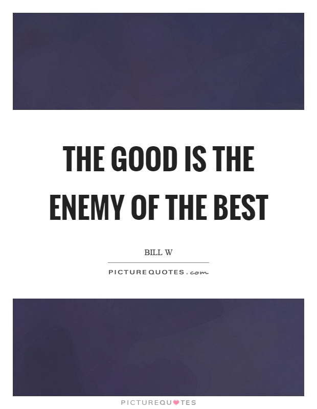 The good is the enemy of the best Picture Quote #1