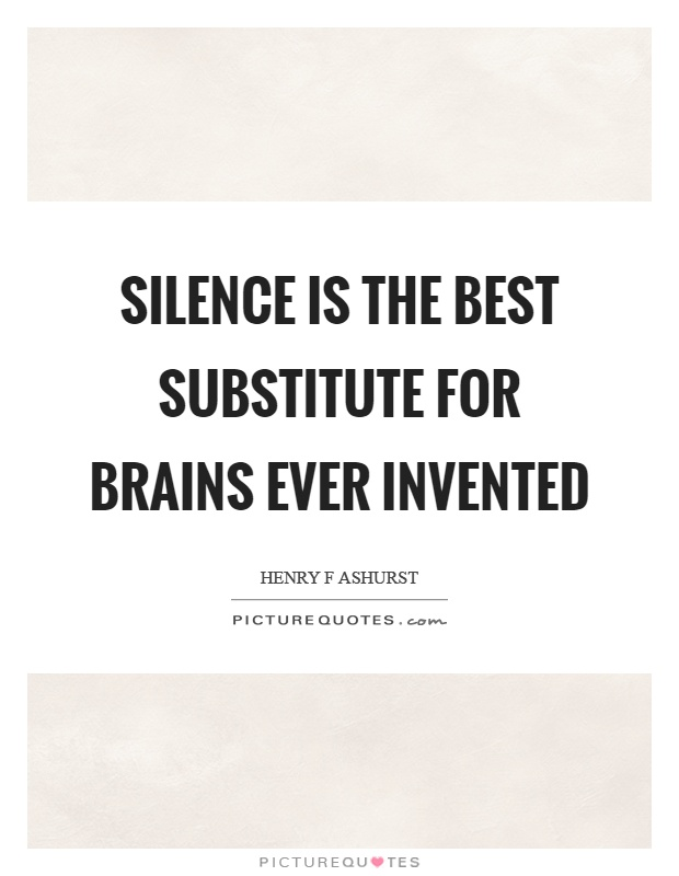 Silence is the best substitute for brains ever invented Picture Quote #1