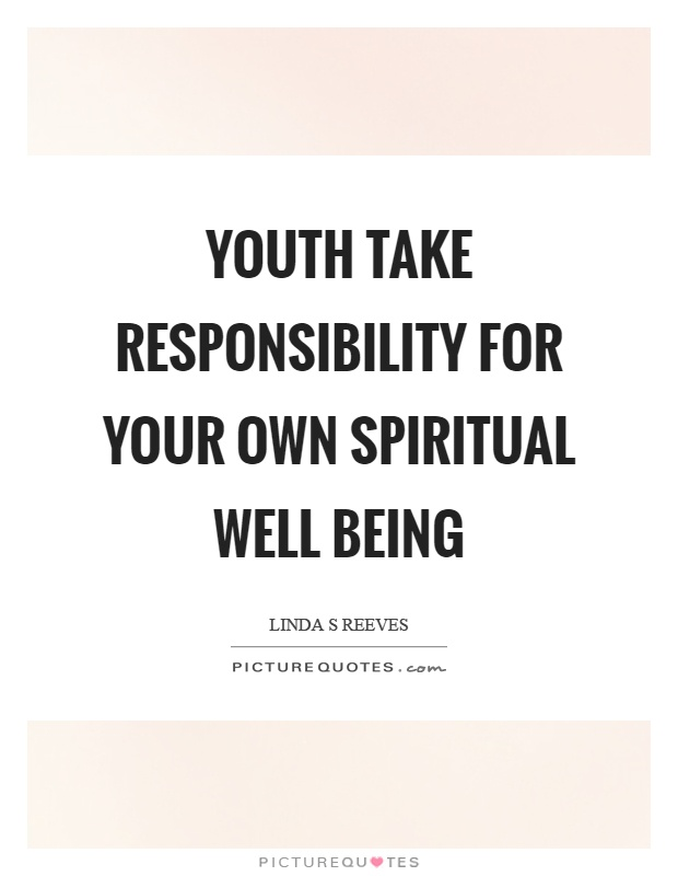 Youth take responsibility for your own spiritual well being Picture Quote #1