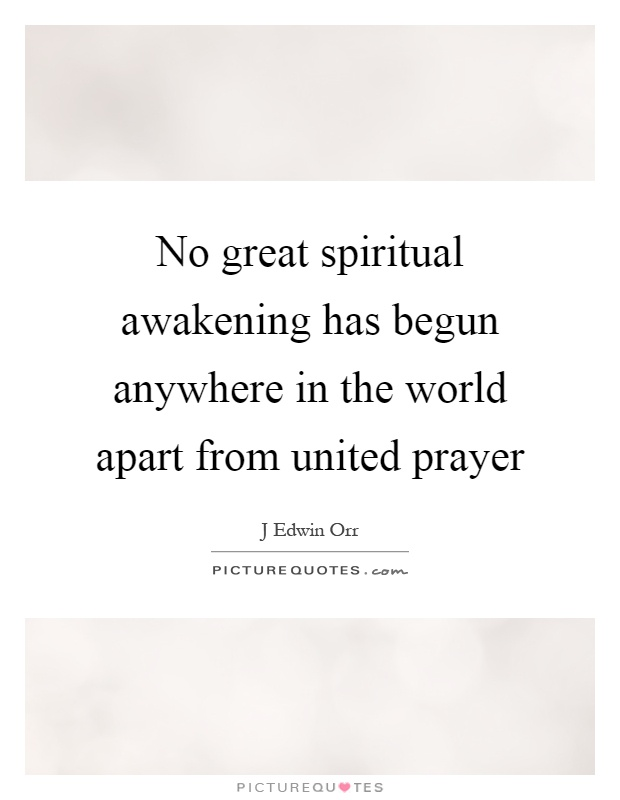No great spiritual awakening has begun anywhere in the world apart from united prayer Picture Quote #1