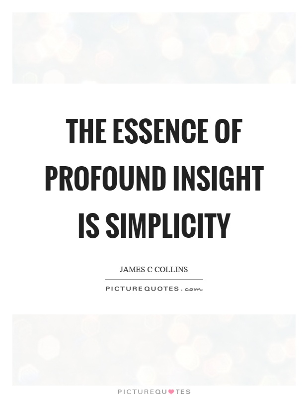 The essence of profound insight is simplicity Picture Quote #1