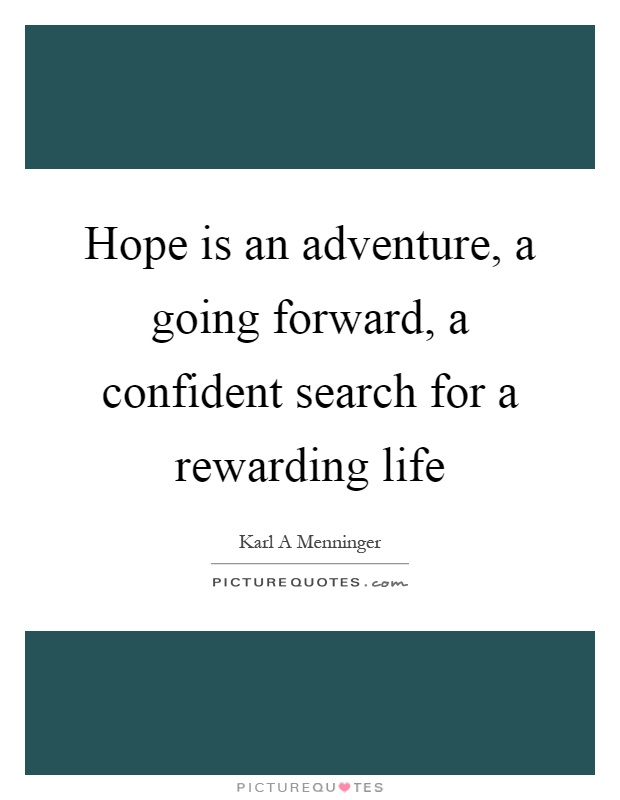 Hope is an adventure, a going forward, a confident search for a rewarding life Picture Quote #1