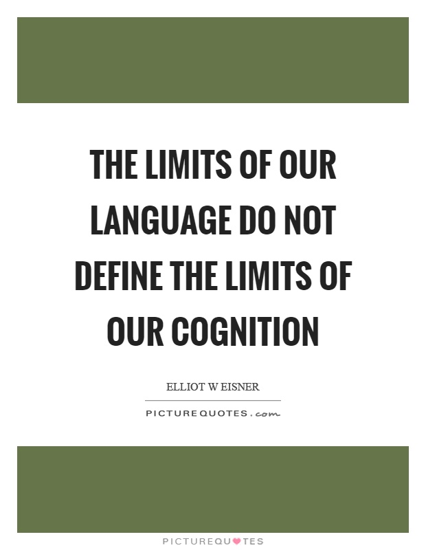 The limits of our language do not define the limits of our cognition Picture Quote #1