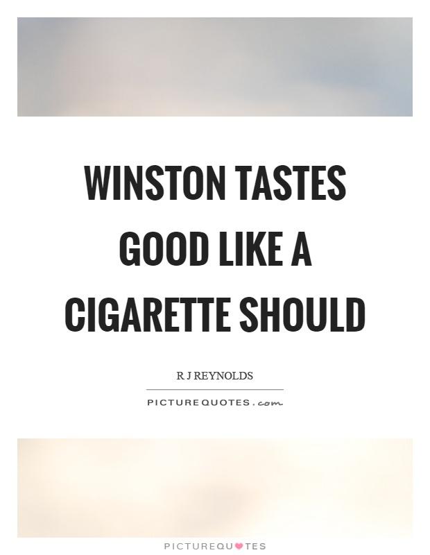 Winston tastes good like a cigarette should Picture Quote #1