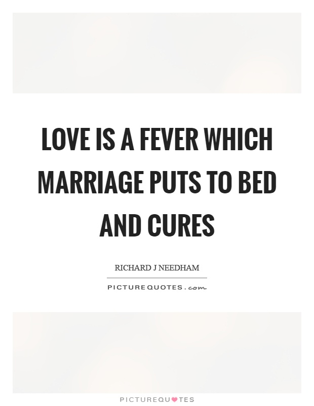 Love is a fever which marriage puts to bed and cures Picture Quote #1