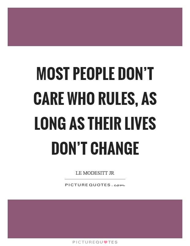 Most people don't care who rules, as long as their lives don't change Picture Quote #1