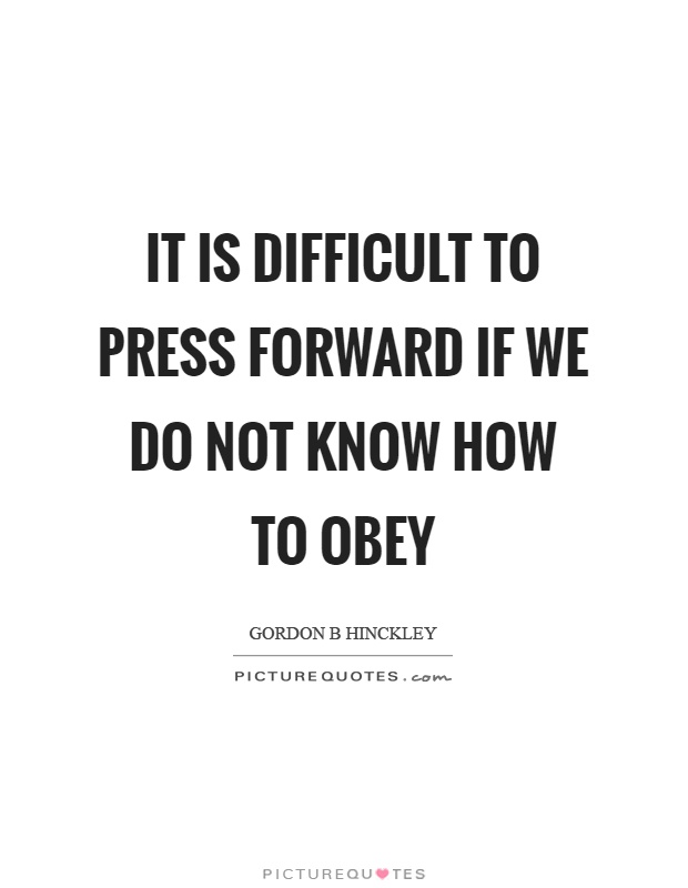 It is difficult to press forward if we do not know how to obey Picture Quote #1
