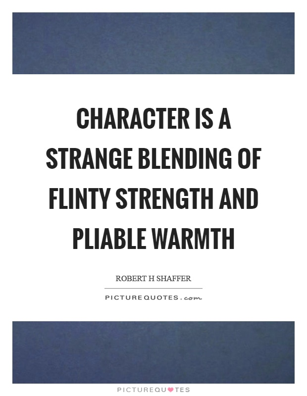 Character is a strange blending of flinty strength and pliable warmth Picture Quote #1