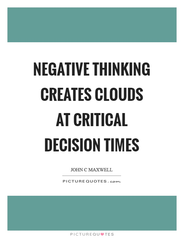 Negative thinking creates clouds at critical decision times Picture Quote #1