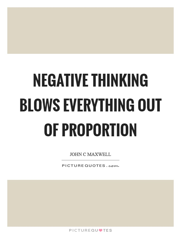 Negative thinking blows everything out of proportion Picture Quote #1