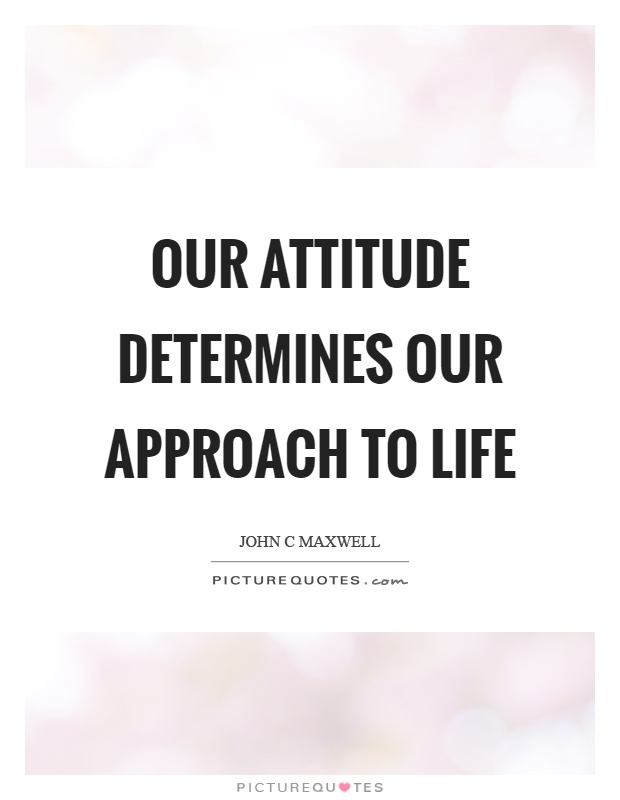 Our attitude determines our approach to life Picture Quote #1