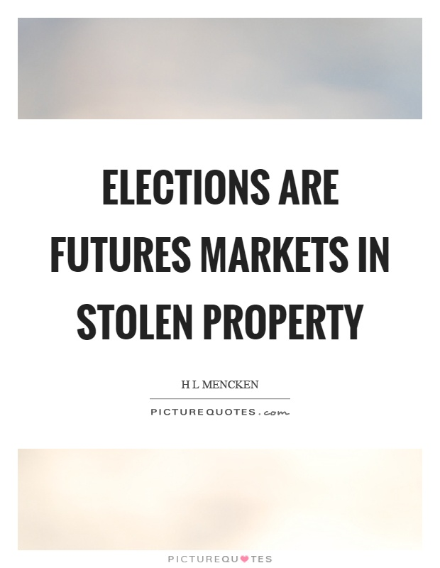 Elections are futures markets in stolen property Picture Quote #1