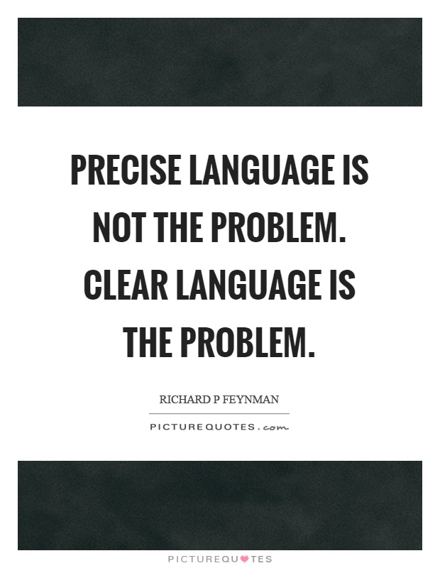Precise language is not the problem. Clear language is the problem Picture Quote #1
