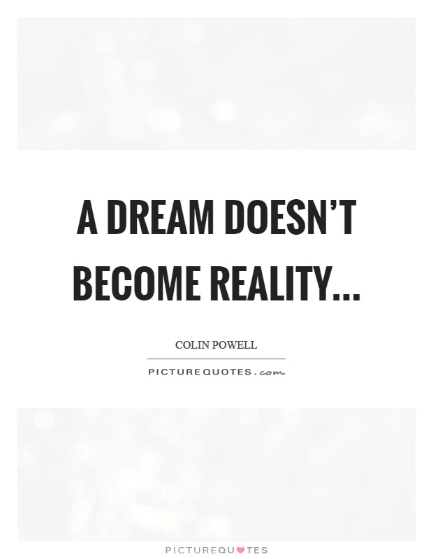 A dream doesn't become reality Picture Quote #1