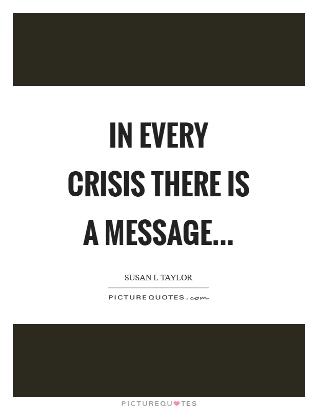In every crisis there is a message Picture Quote #1