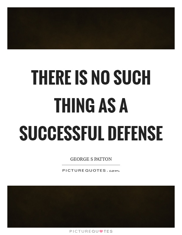 There is no such thing as a successful defense Picture Quote #1