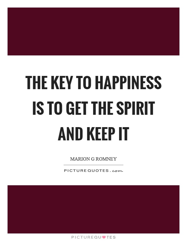 The key to happiness is to get the spirit and keep it Picture Quote #1