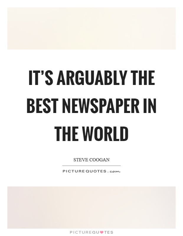 It's arguably the best newspaper in the world Picture Quote #1