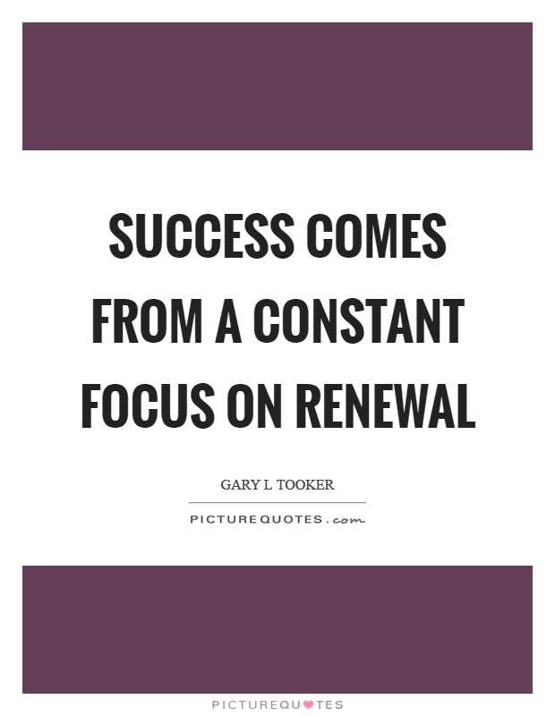 Success comes from a constant focus on renewal Picture Quote #1