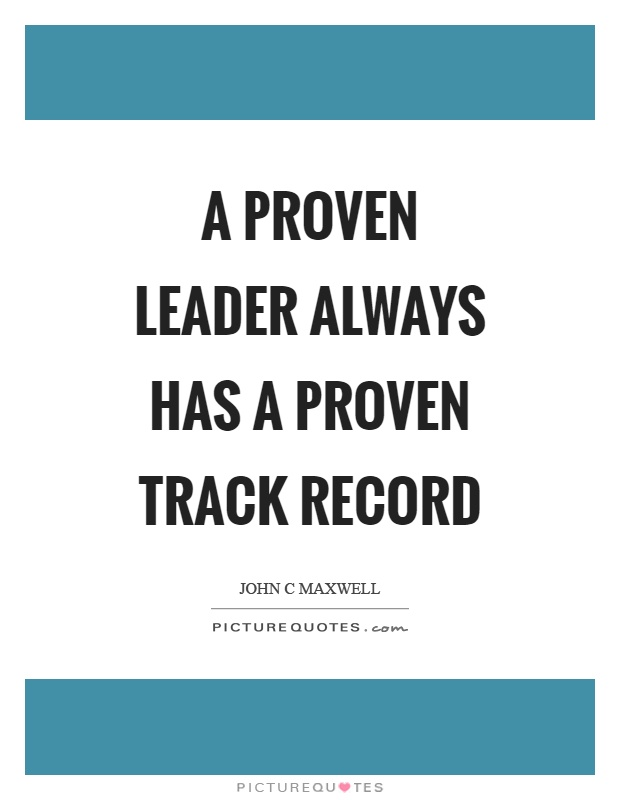 A proven leader always has a proven track record Picture Quote #1