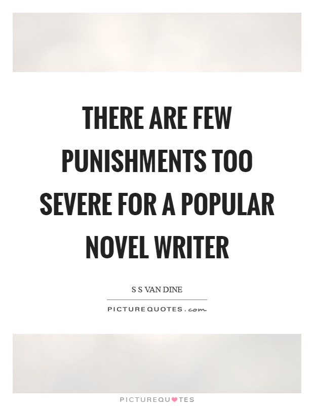 There are few punishments too severe for a popular novel writer Picture Quote #1