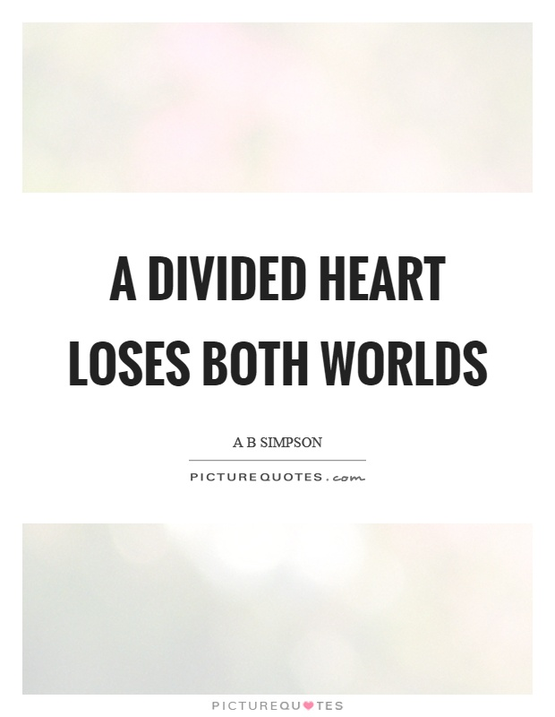 A divided heart loses both worlds Picture Quote #1