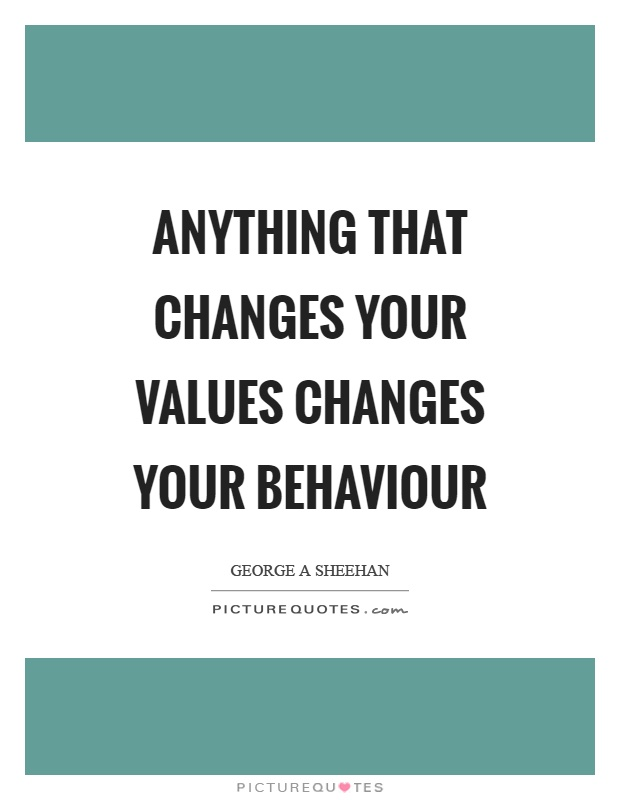 Anything that changes your values changes your behaviour Picture Quote #1