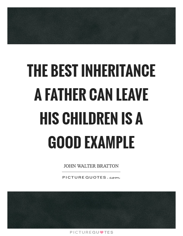 The best inheritance a father can leave his children is a good example Picture Quote #1