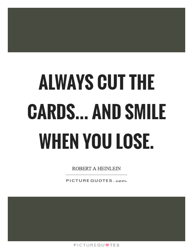 Always cut the cards... and smile when you lose Picture Quote #1