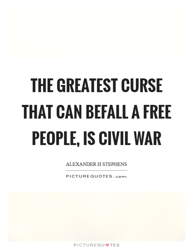 The greatest curse that can befall a free people, is civil war Picture Quote #1