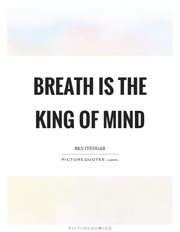 Breath is the king of mind Picture Quote #1