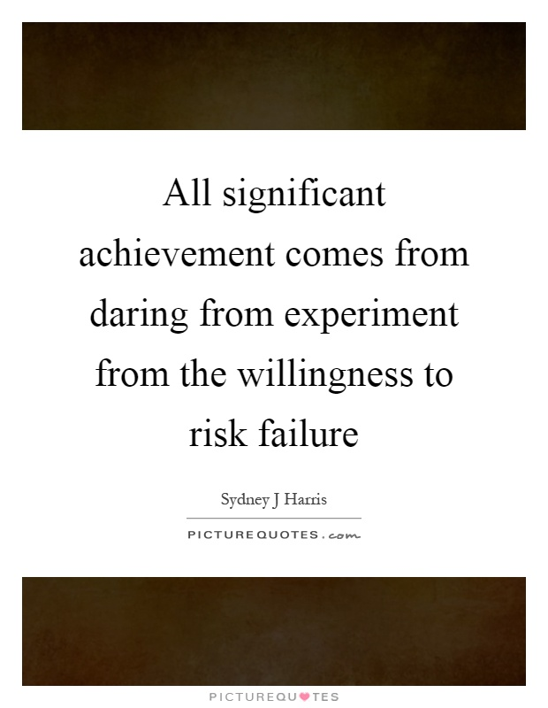 All significant achievement comes from daring from experiment from the willingness to risk failure Picture Quote #1