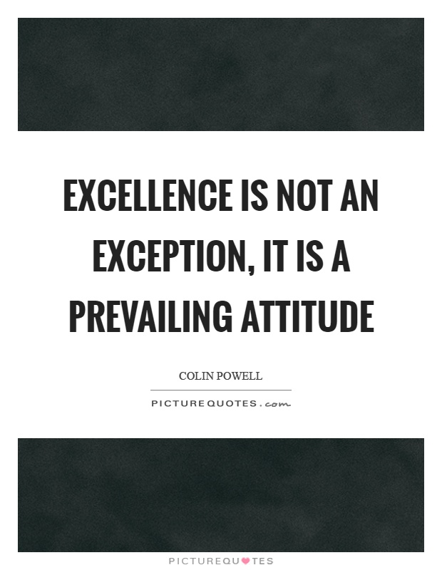 Excellence is not an exception, it is a prevailing attitude Picture Quote #1