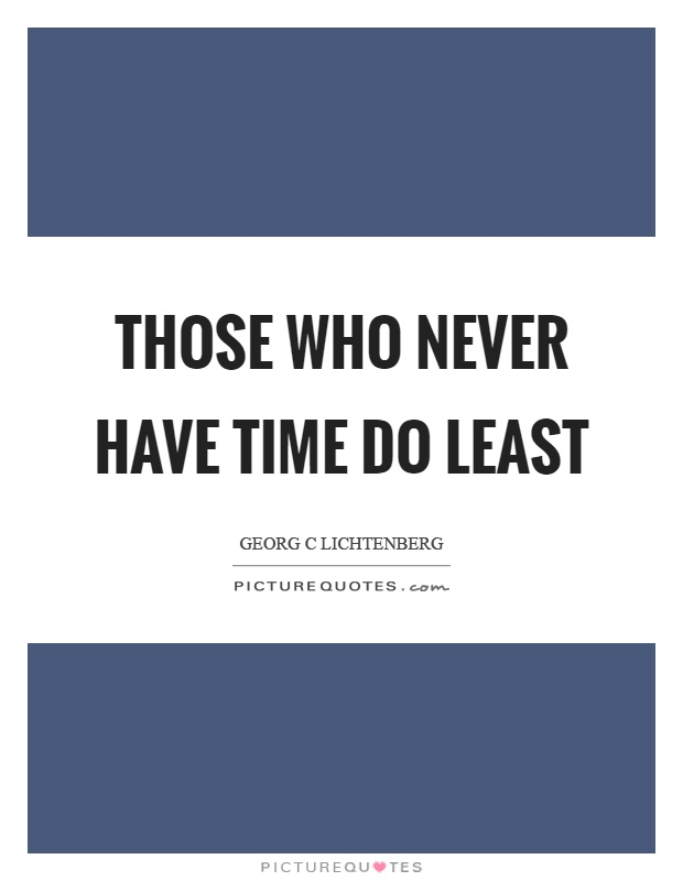 Those who never have time do least Picture Quote #1