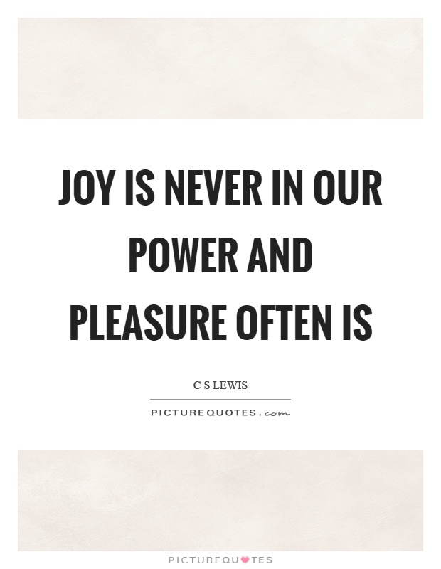 Joy is never in our power and pleasure often is Picture Quote #1