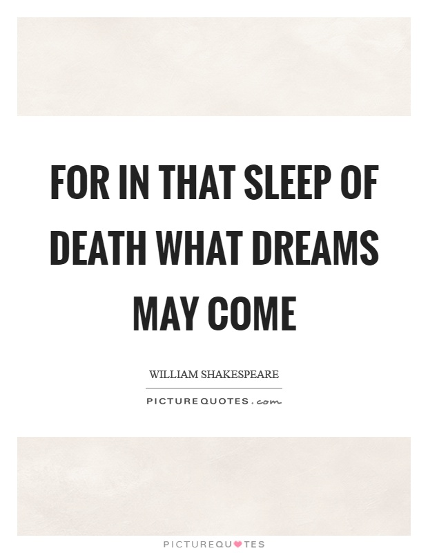 For in that sleep of death what dreams may come Picture Quote #1