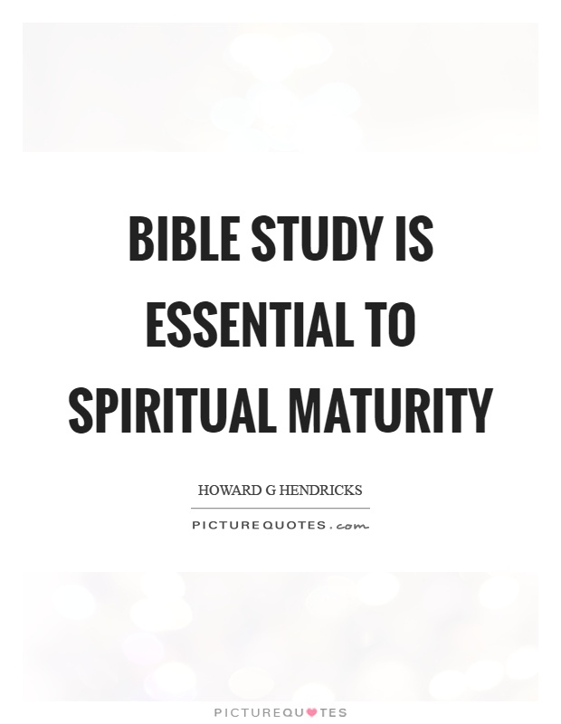 Bible study is essential to spiritual maturity Picture Quote #1