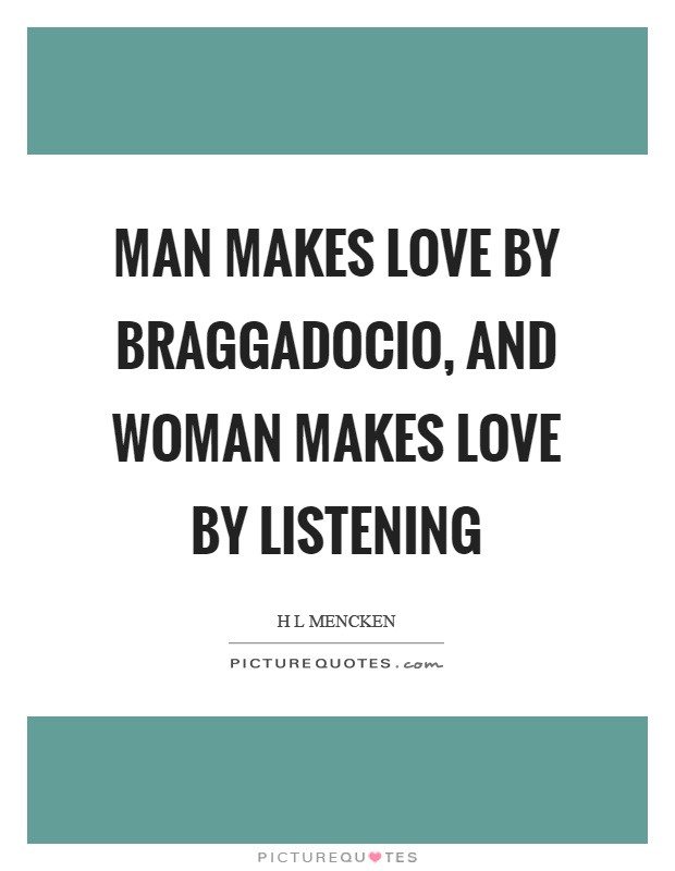 Man makes love by braggadocio, and woman makes love by listening Picture Quote #1